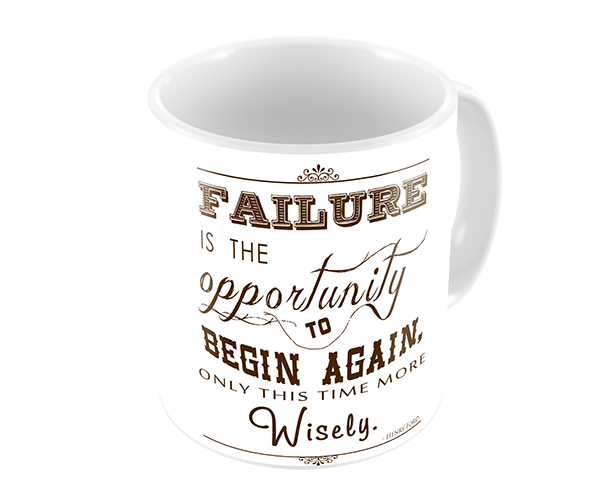 Failure is the opportunity to begin again this time more wisely