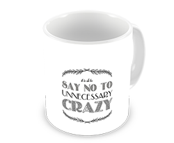 Say No To Unnessary Crazy