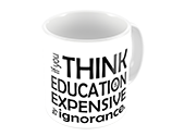 If you think education is expensive... try ignorance.